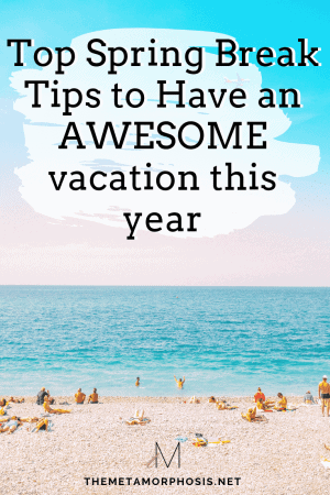 Top Spring Break Tips to Have an AWESOME vacation this year