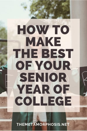 HOW TO MAKE THE BEST OF YOUR SENIOR YEAR OF COLLEGE