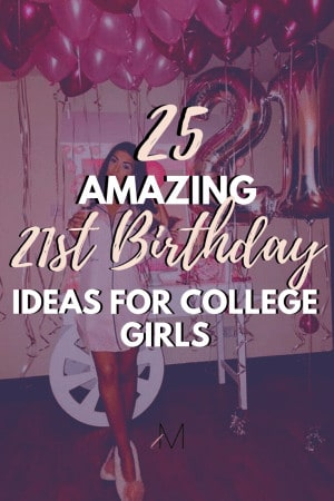 25 Amazing 21st Birthday Ideas for College Girls!